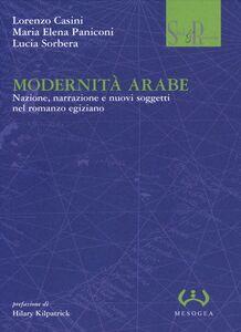 Foto Cover di Modernità arabe. Nazione, narrazione e nuovi soggetti nel romanzo egiziano, Libro di AA.VV edito da Mesogea