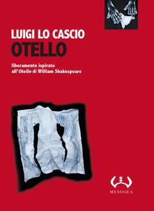 Otello. Liberamente ispirato allOtello di William Shakespeare. Testo siciliano e italiano. Ediz. integrale.pdf