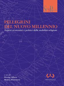 Libro Pellegrini del nuovo millennio. Aspetti economici e politici delle mobilità religiose