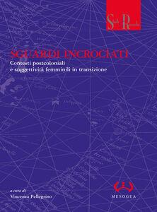 Libro Sguardi incrociati. Contesti postcoloniali e nuove soggettività femminili