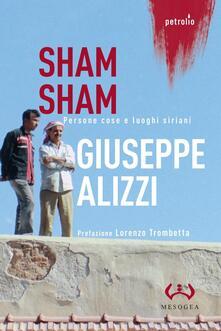 Sham Sham. Persone, cose e luoghi siriani - Giuseppe Alizzi - copertina