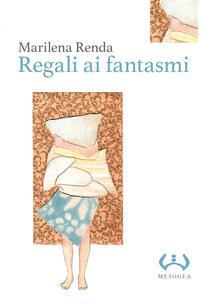 Regali ai fantasmi. Ediz. integrale - Marilena Renda - copertina