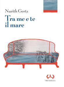 Tra me e te il mare. Ediz. integrale - Nurith Gertz - copertina