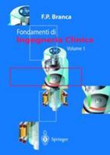 Fondamenti di ingegneria clinica. Vol. 1 - Francesco P. Branca - copertina