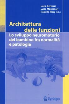 Architettura delle funzioni. Lo sviluppo neuromotorio del bambino fra normalità e patologia.pdf