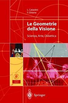 Le geometrie della visione. Scienza, arte, didattica. Con CD-ROM.pdf
