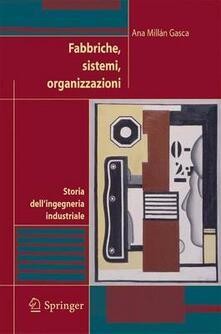 Fabbriche, sistemi, organizzazioni - Ana Millán Gasca - copertina