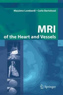 MRI of the heart and vessels - Massimo Lombardi,Carlo Bartolozzi - copertina