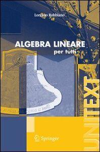 Libro Algebra lineare. Per tutti Lorenzo Robbiano