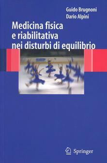 Medicina fisica e riabilitativa nei disturbi di equilibrio - Guido Brugnoni,Dario Alpini - copertina