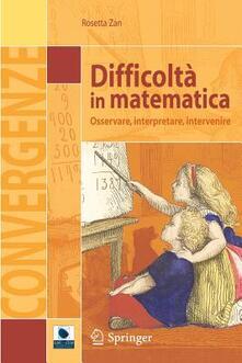 Difficoltà in matematica. Osservare, interpretare, intervenire.pdf