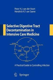 Selective digestive tract decontamination in intensive care medicine: a practical guide to controlling infection - Peter H. Van der Voort,Hendrick K. Van Saene - copertina