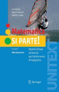 Libro Matematica si parte! Nozioni di base ed esercizi per il primo anno di ingegneria Yves Biollay , Amel Chaabouni , Joachim Stubbe