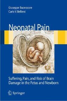 Neonatal pain. Suffering, pain, and risk of brain damage in the fetus and newborn - Giuseppe Buonocore,Carlo Valerio Bellieni - copertina