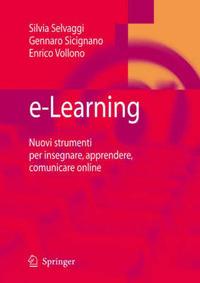 E-learning. Nuovi strumenti per insegnare, apprendere, comunicare online - Selvaggi Silvia Sicignano Gennaro Vollono Enrico - wuz.it