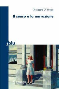 Foto Cover di Il senso e la narrazione, Libro di Giuseppe O. Longo, edito da Springer Verlag