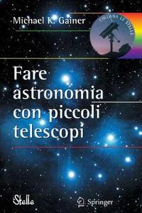 Libro Fare astronomia con piccoli telescopi Michael K. Gainer