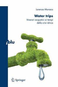 Libro Water trips. Itinerari acquatici ai tempi della crisi idrica Lorenzo Monaco