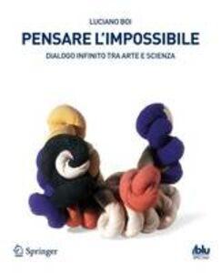 Libro Pensare l'impossibile. Dialogo infinito tra arte e scienza Luciano Boi