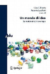Libro Un mondo di idee. La matematica ovunque