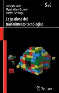 Libro La gestione del trasferimento tecnologico. Strategie, modelli e strumenti Giuseppe Conti , Massimiliano Granieri , Andrea Piccaluga