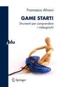 Game start! Strumenti per comprendere i videogiochi - Francesco Alinovi - copertina