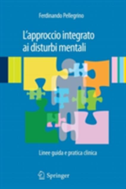 L' approccio integrato ai disturbi mentali. Linee guida e pratica clinica - Ferdinando Pellegrino - copertina
