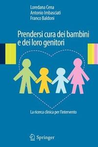 Prendersi cura dei bambini e dei loro genitori. La ricerca clinica per l'intervento - Cena Loredana Imbasciati Antonio Baldoni Franco - wuz.it