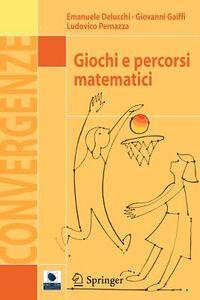 Libro Giochi e percorsi matematici Emanuele Delucchi , Giovanni Gaiffi , Ludovico Pernazza
