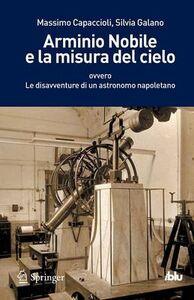 Foto Cover di Arminio Nobile e la misura del cielo, Libro di Massimo Capaccioli,Silvia Galano, edito da Springer Verlag