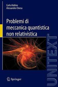 Libro Problemi di meccanica quantistica non relativistica Carlo Alabiso , Alessandro Chiesa