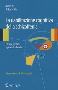 La riabilitazione cognitiva della schizofrenia. Principi, metodi e prove di efficacia