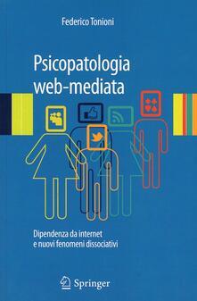 Psicopatologia web-mediata. Dipendenza da internet e nuovi fenomeni dissociativi - Federico Tonioni - copertina