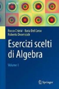 Esercizi scelti di algebra. Vol. 1