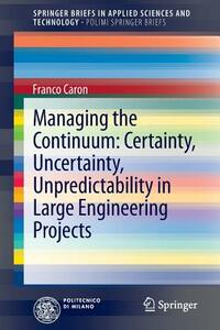 Managing the continuum. Certainty, uncertainty, unpredicatability in large engineering projects