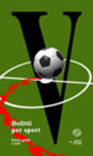 V. Delitti per sport. Storie gialle e noir