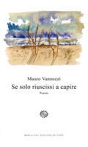 Libro Se solo riuscissi a capire Mauro Vannozzi