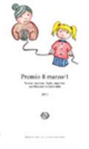 Premio 8 marzo. Nonne, mamme, figlie, nipotine: cambiamenti e continuità. Vol. 1