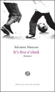 Libro It's five o'clock. Ediz. italiana Salvatore Mancuso