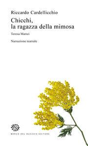 Foto Cover di Chicchi, la ragazza della mimosa. Teresa Mattei, Libro di Riccardo Cardellicchio, edito da Del Bucchia