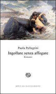 Ingollare senza affogare - Paola Pellegrini - copertina