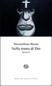 Libro Nella trama di Dio Massimiliano Baroni
