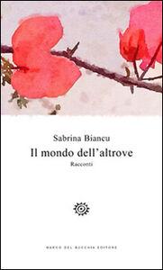Libro Il mondo dell'altrove Sabrina Biancu