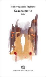 Foto Cover di Scacco matto, Libro di Walter I. Preitano, edito da Del Bucchia