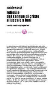 Reliquie del sangue di Cristo a Lucca e a Luni. Studio storico-agiografico