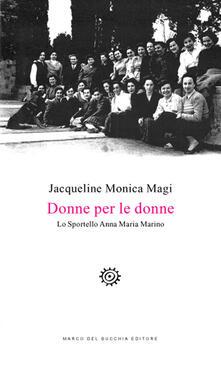 Donne per le donne. Lo Sportello Anna Maria Marino - Jacqueline Monica Magi - copertina