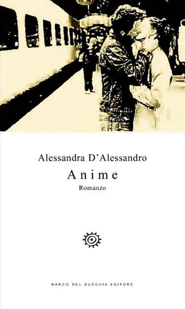 Anime - Alessandra D'Alessandro - Libro - Del Bucchia - Vianesca. Poesia e  narrativa | IBS