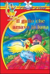 Libro Il gallo che amava la luna Annamaria Piccione