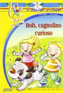 Foto Cover di Bob, cagnolino curioso, Libro di Luigino Quaresima, edito da Raffaello