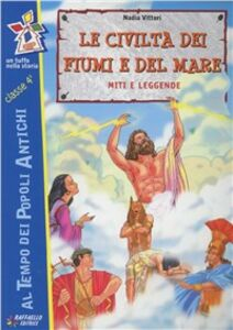 Foto Cover di Le civiltà dei fiumi e del mare, Libro di Nadia Vittori, edito da Raffaello